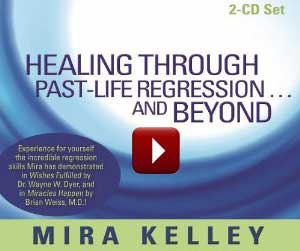 Mira Kelley's Healing Through Past-Life Regression