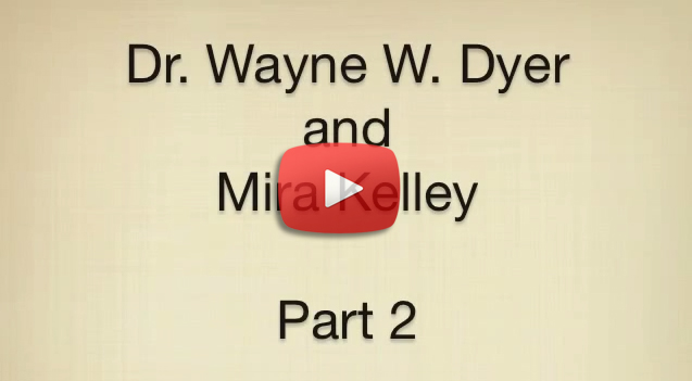 Dr. Wayne W. Dyer and Mira Kelley Part 2